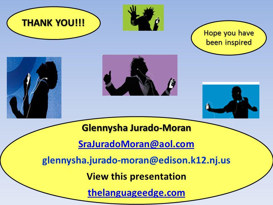 THANK YOU!!! Hope you have been inspired Glennysha Jurado-Moran SraJuradoMoran@aol.com glennysha.jurado-moran@edison.k12.nj.us View this presentation
