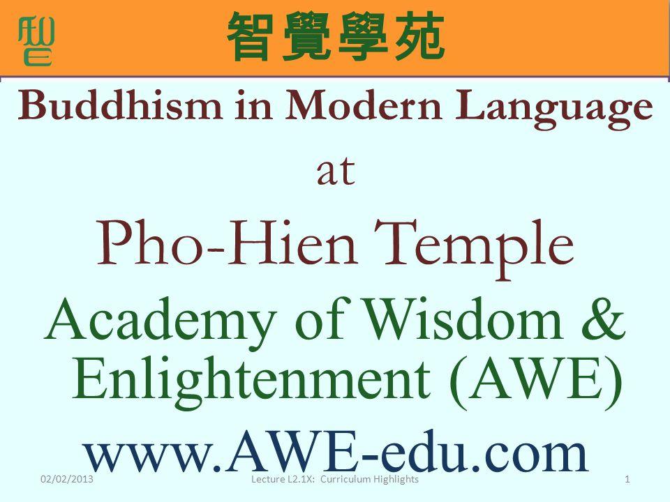 智覺學苑 Buddhism in Modern Language at Pho-Hien Temple Academy of Wisdom & Enlightenment (AWE) www.AWE-edu.com 102/02/2013Lecture L2.1X: Curriculum Highlights