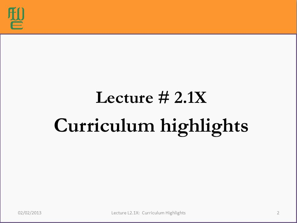 2 02/02/2013 Lecture # 2.1X Curriculum highlights