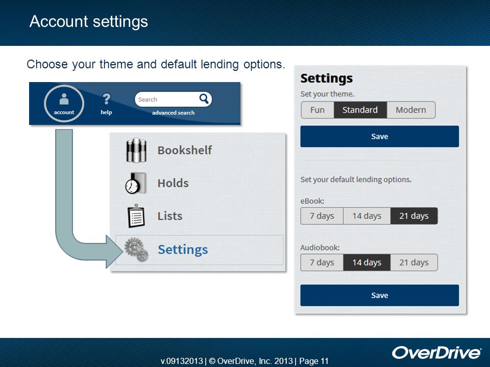 v.09132013 | © OverDrive, Inc. 2013 | Page 11 Account settings Choose your theme and default lending options.