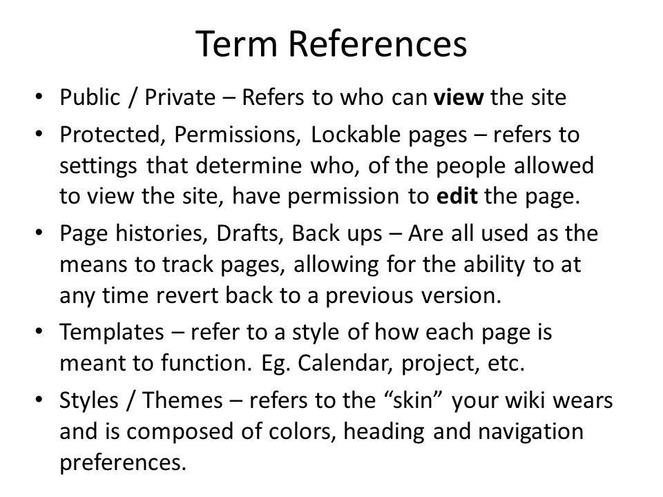 Term References Public / Private – Refers to who can view the site Protected, Permissions, Lockable pages – refers to settings that determine who, of the people allowed to view the site, have permission to edit the page.