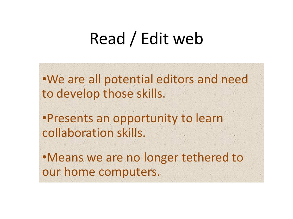 Read / Edit web We are all potential editors and need to develop those skills.