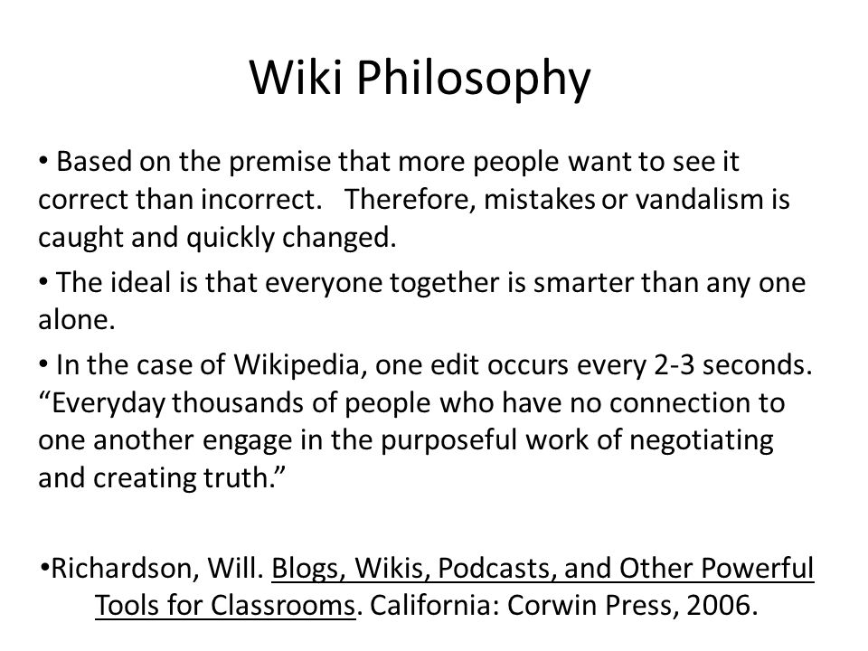 Wiki Philosophy Based on the premise that more people want to see it correct than incorrect.