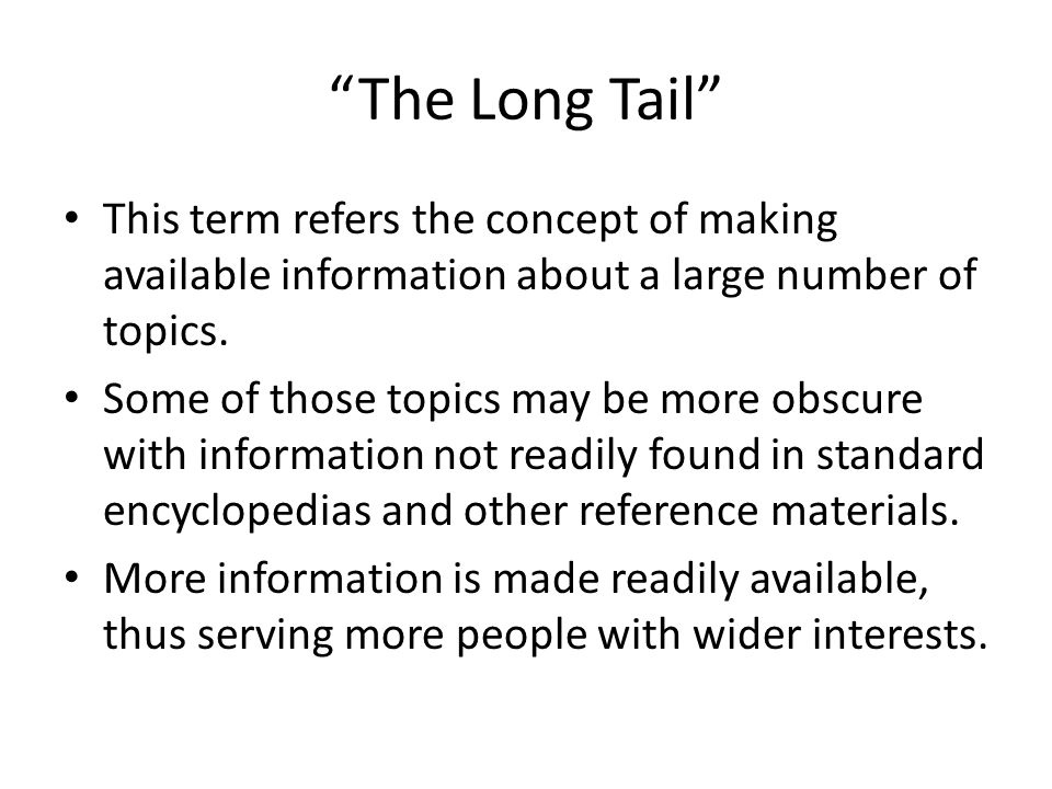 The Long Tail This term refers the concept of making available information about a large number of topics.