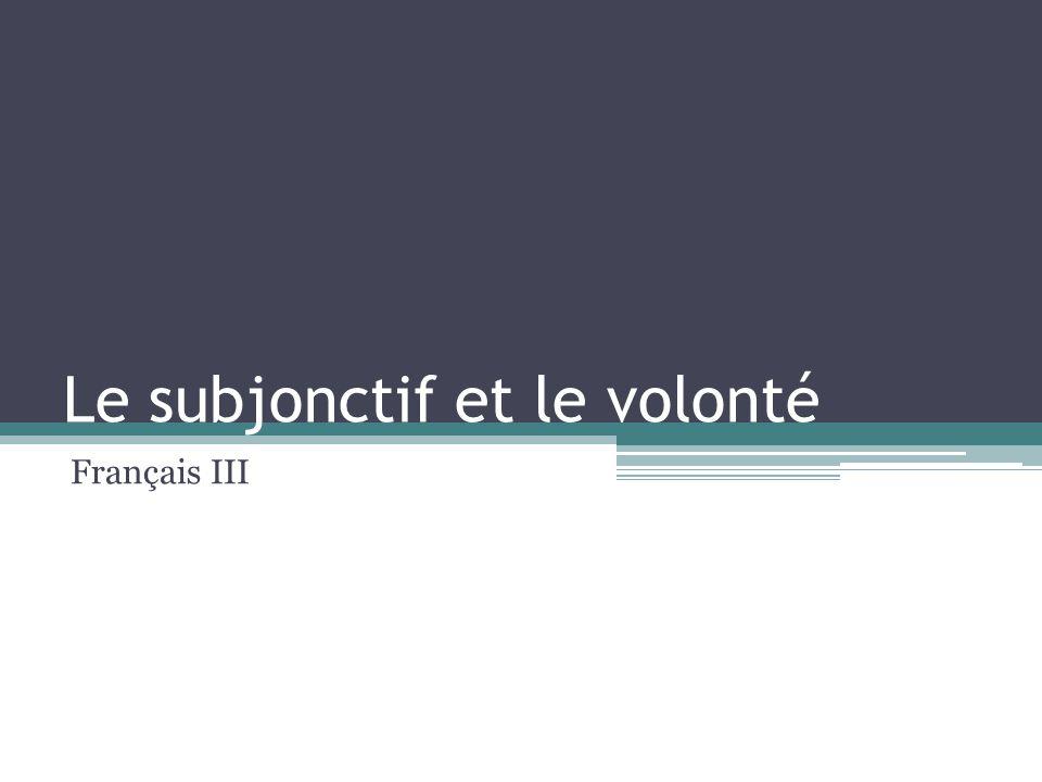 Le subjonctif et le volonté Français III