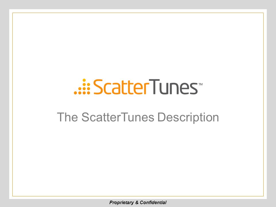 Proprietary & Confidential The ScatterTunes Description
