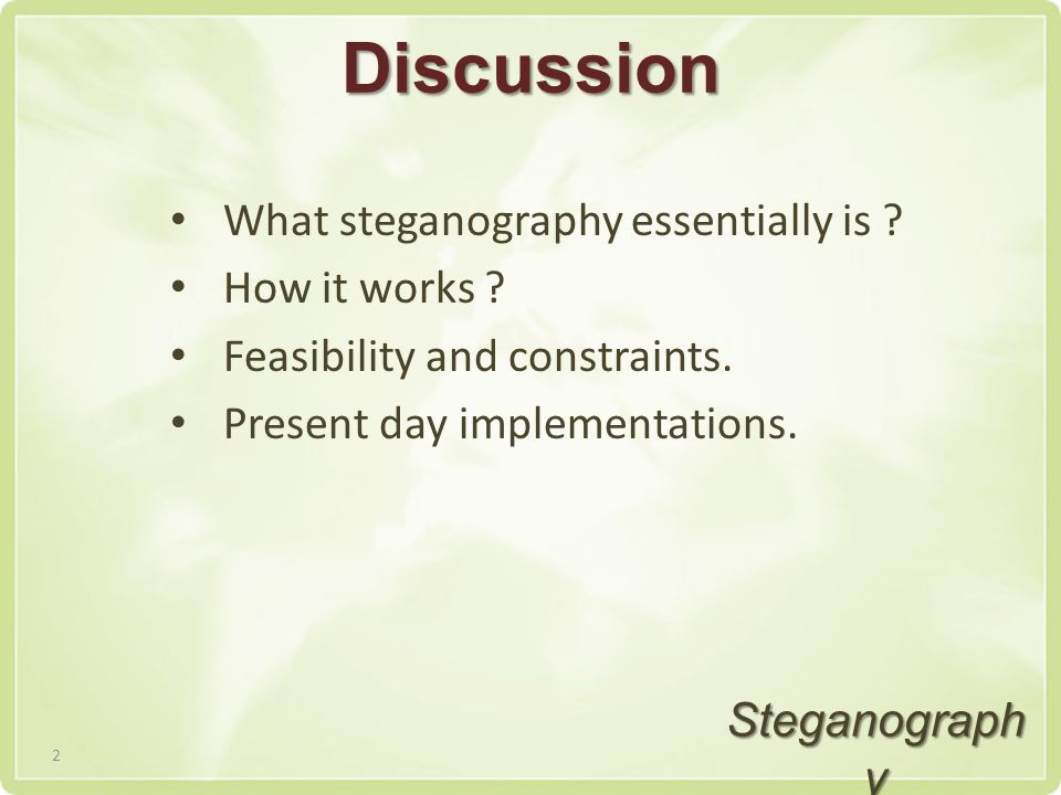 Discussion What steganography essentially is . How it works .