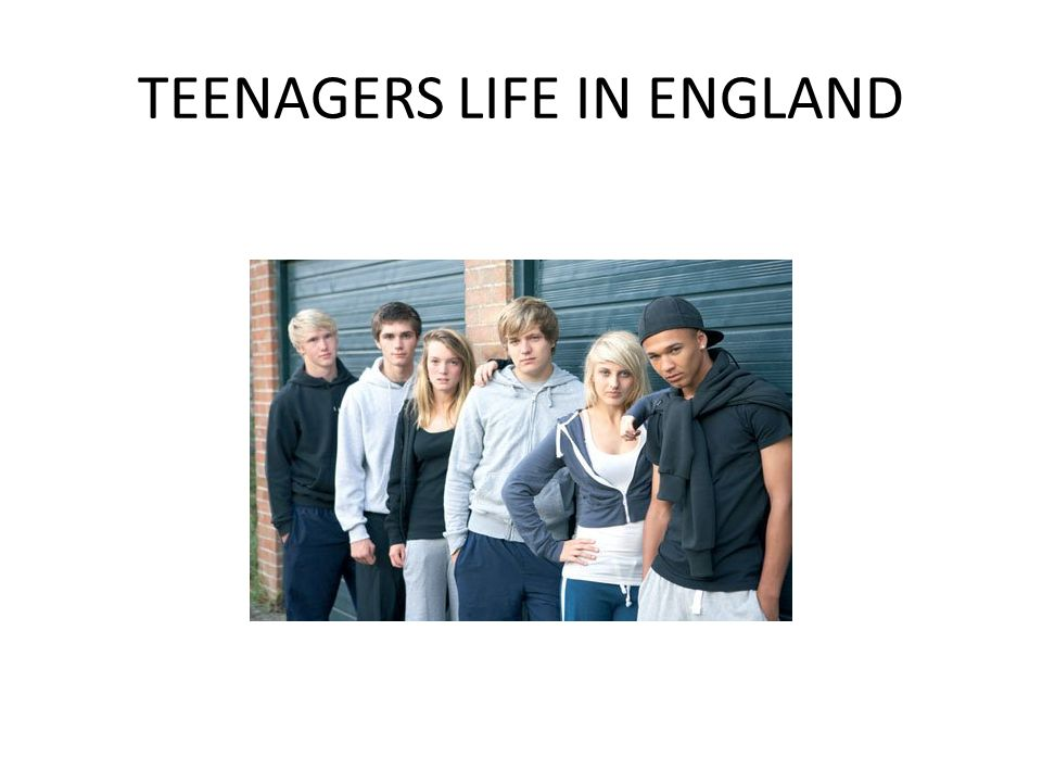 TEENAGERS LIFE IN ENGLAND