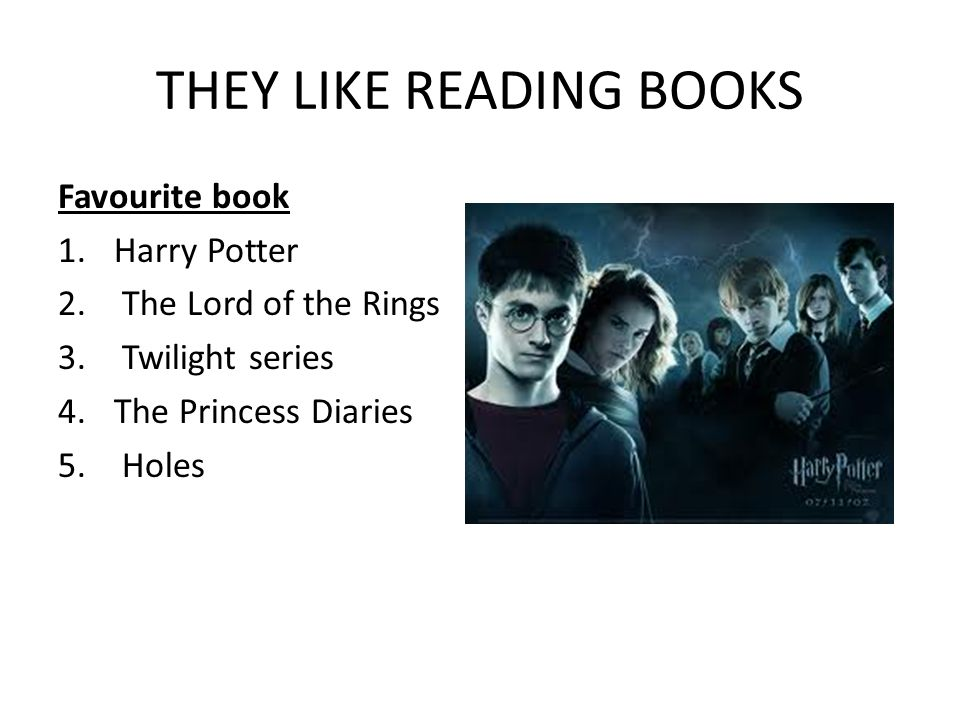 THEY LIKE READING BOOKS Favourite book 1.Harry Potter 2.