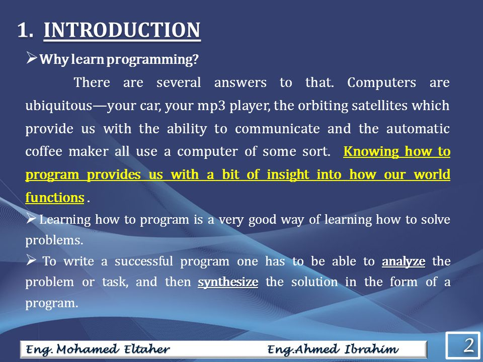 1.INTRODUCTION  Why learn programming? There are several answers to that. Computers are ubiquitous—your car, your mp3 player, the orbiting satellites