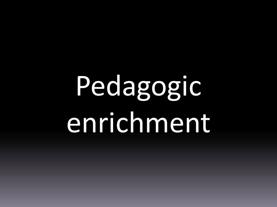 Pedagogic enrichment