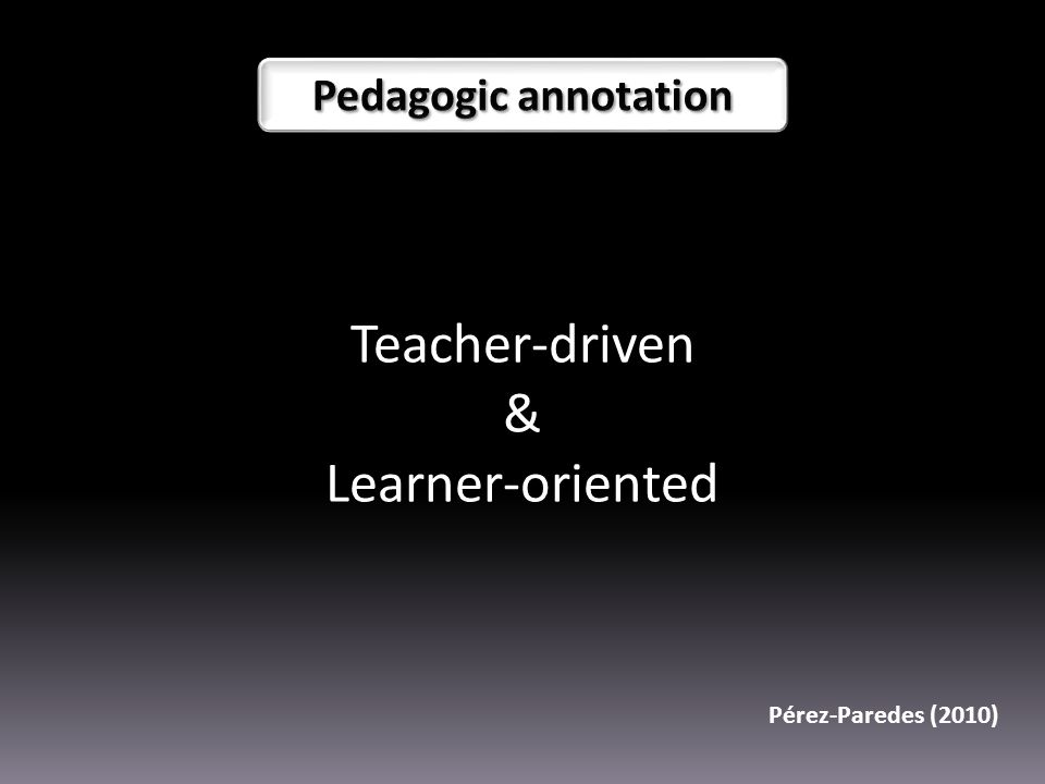 Teacher-driven & Learner-oriented Pérez-Paredes (2010)