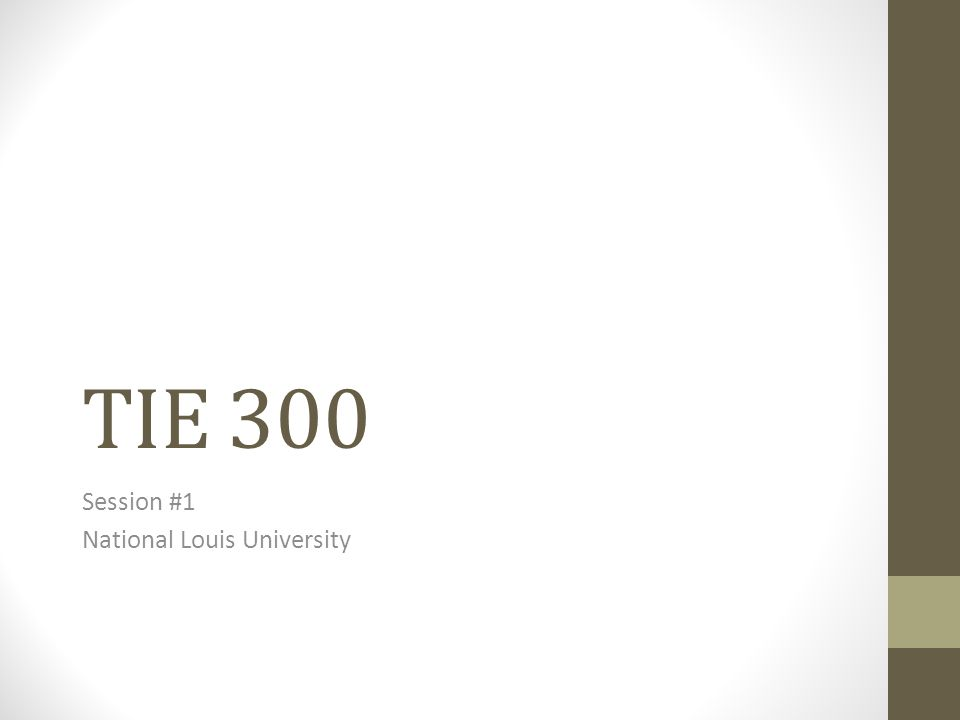TIE 300 Session #1 National Louis University