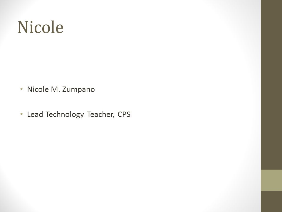 Nicole Nicole M. Zumpano Lead Technology Teacher, CPS
