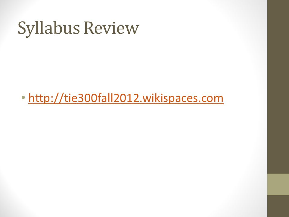 Syllabus Review http://tie300fall2012.wikispaces.com