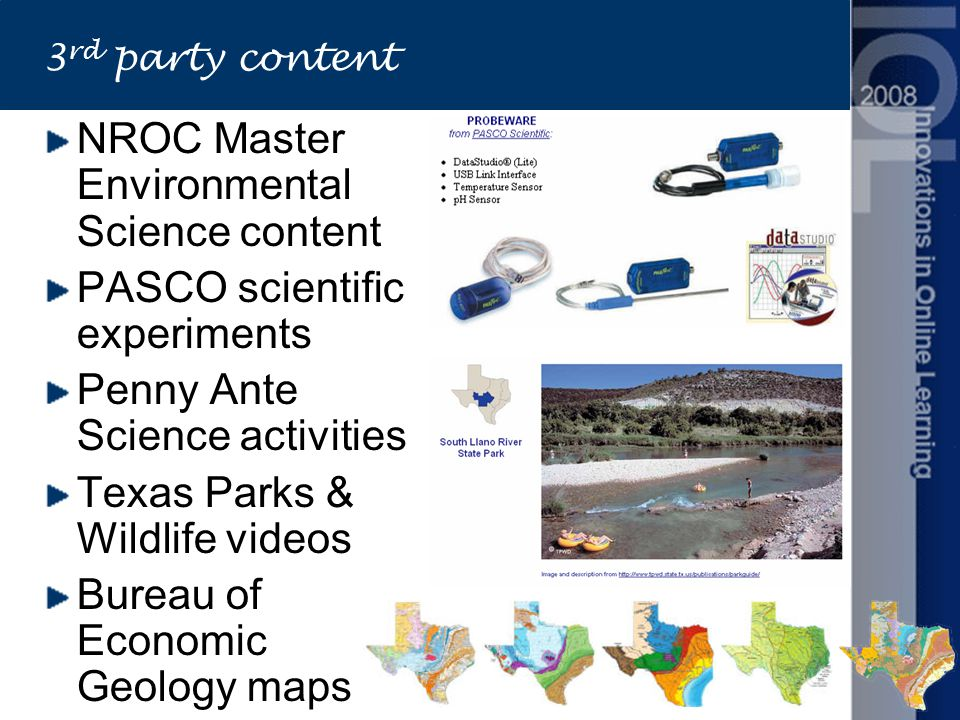 3 rd party content NROC Master Environmental Science content PASCO scientific experiments Penny Ante Science activities Texas Parks & Wildlife videos Bureau of Economic Geology maps