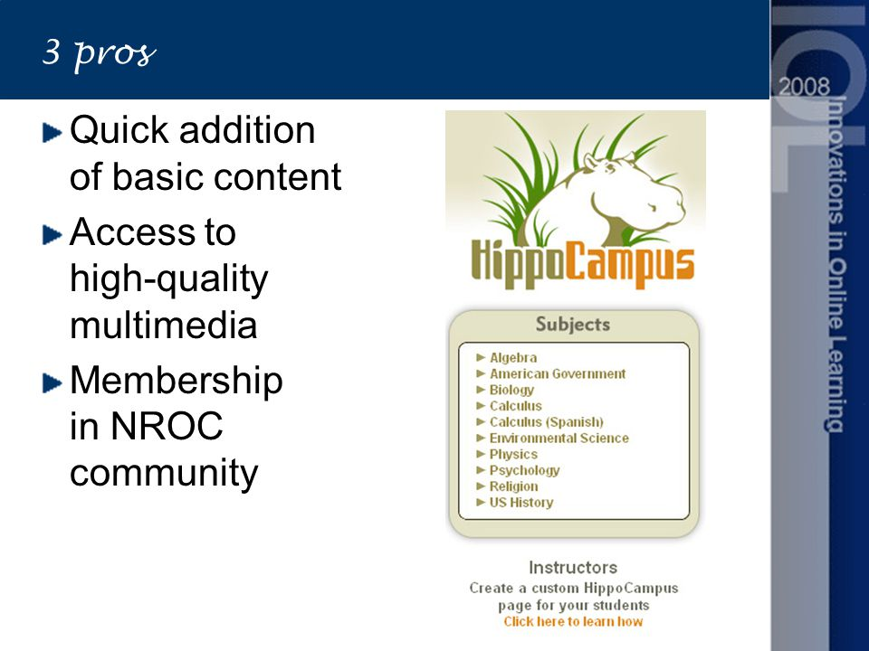 3 pros Quick addition of basic content Access to high-quality multimedia Membership in NROC community