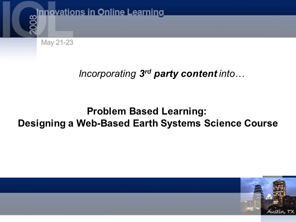 Problem Based Learning: Designing a Web-Based Earth Systems Science Course Incorporating 3 rd party content into…