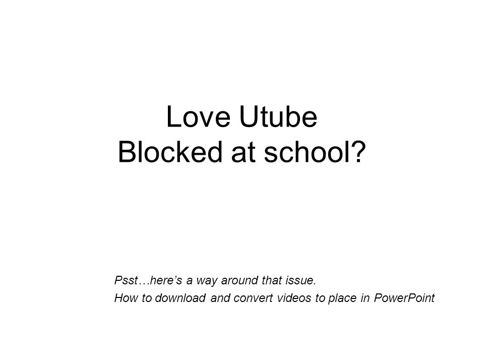 Love Utube Blocked at school. Psst…here's a way around that issue.