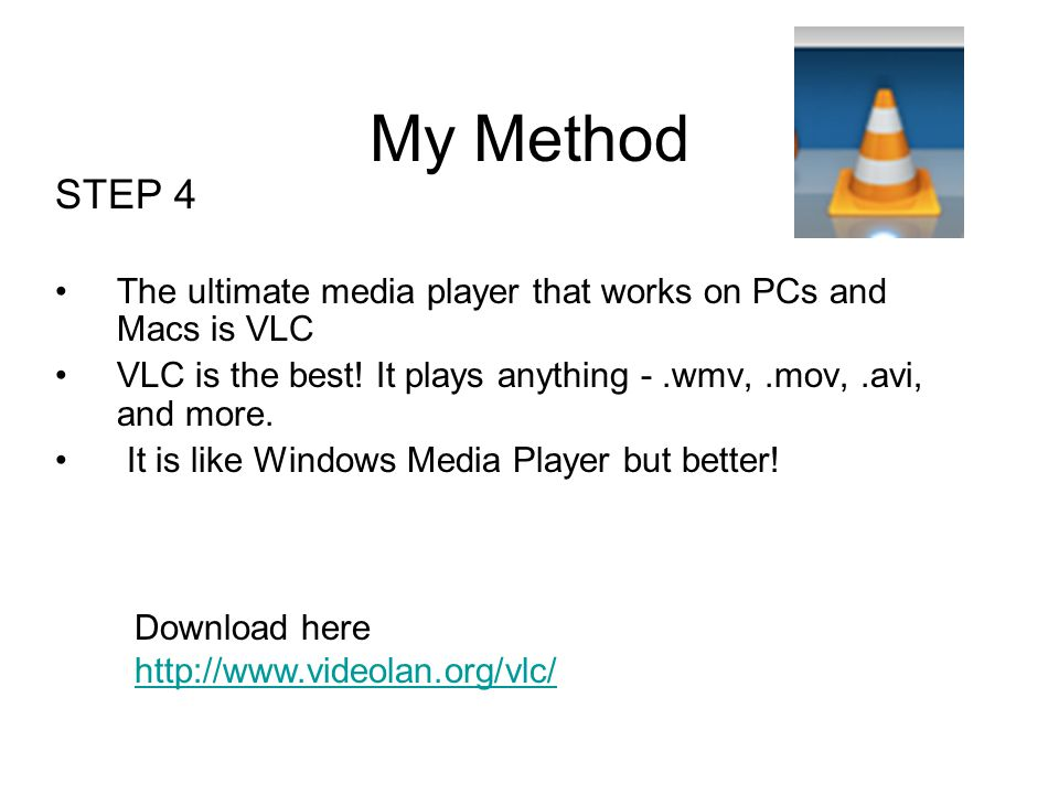 My Method STEP 4 The ultimate media player that works on PCs and Macs is VLC VLC is the best.