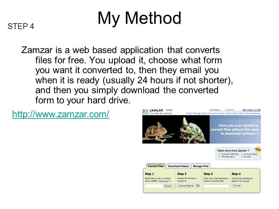 My Method STEP 4 Zamzar is a web based application that converts files for free.