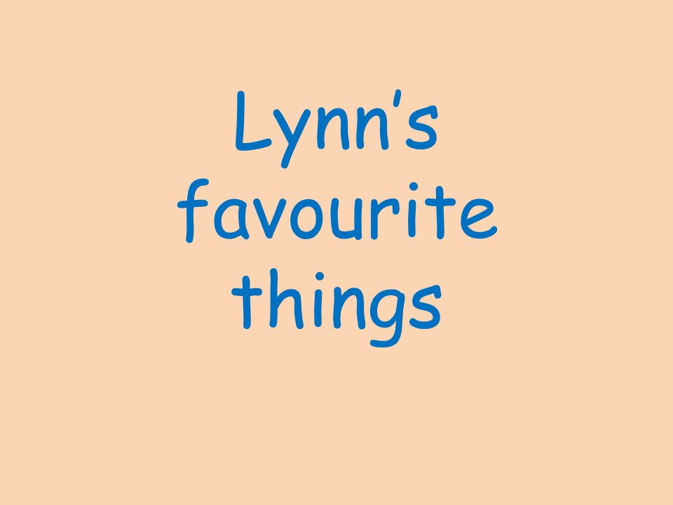 Lynn's favourite things