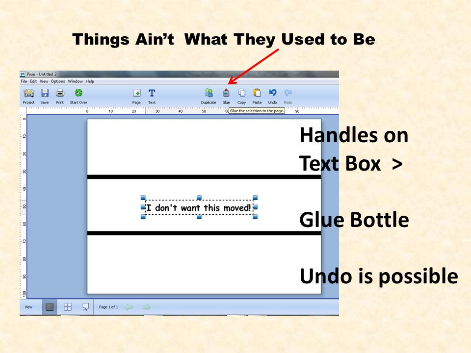 Things Ain't What They Used to Be Handles on Text Box > Glue Bottle Undo is possible
