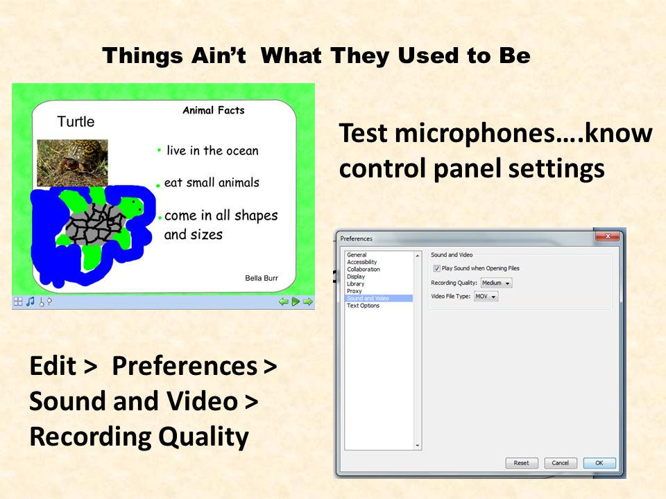 Things Ain't What They Used to Be Test microphones….know control panel settings Edit > Preferences > Sound and Video > Recording Quality