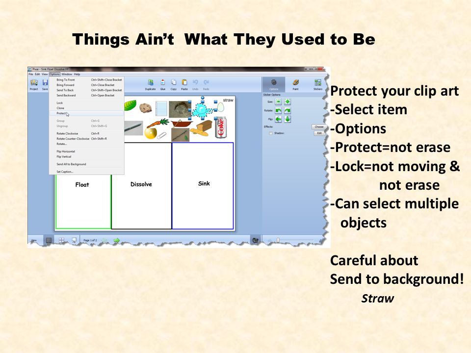 Things Ain't What They Used to Be Protect your clip art -Select item -Options -Protect=not erase -Lock=not moving & not erase -Can select multiple obj