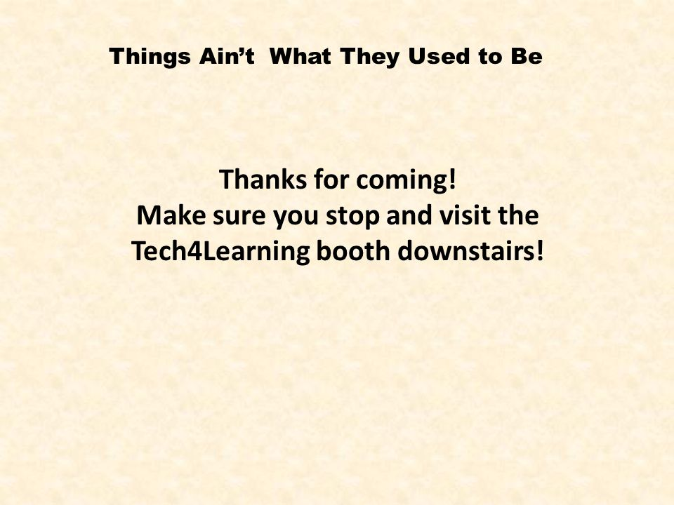 Thanks for coming! Make sure you stop and visit the Tech4Learning booth downstairs!