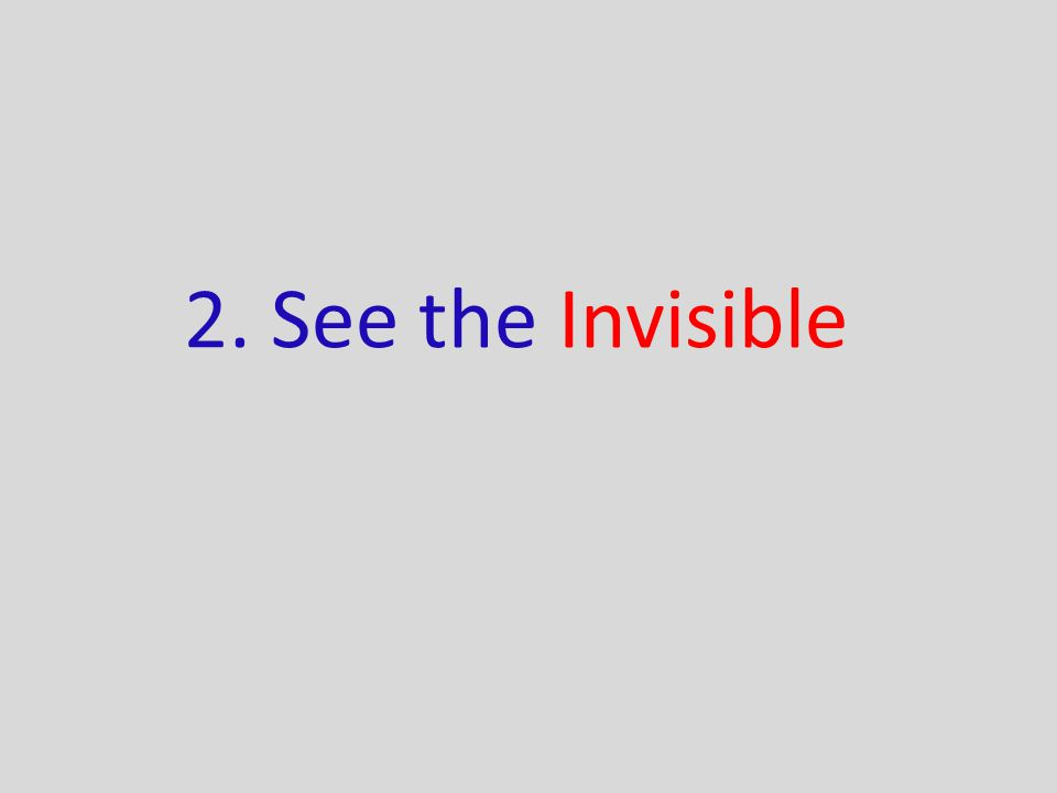2. See the Invisible