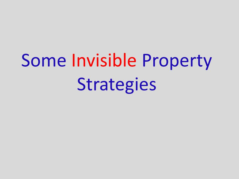 Some Invisible Property Strategies