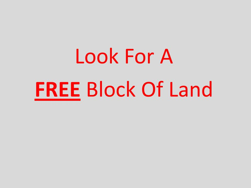 Look For A FREE Block Of Land