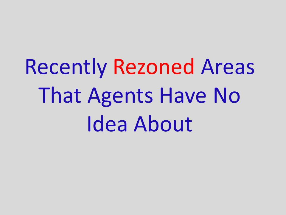 Recently Rezoned Areas That Agents Have No Idea About