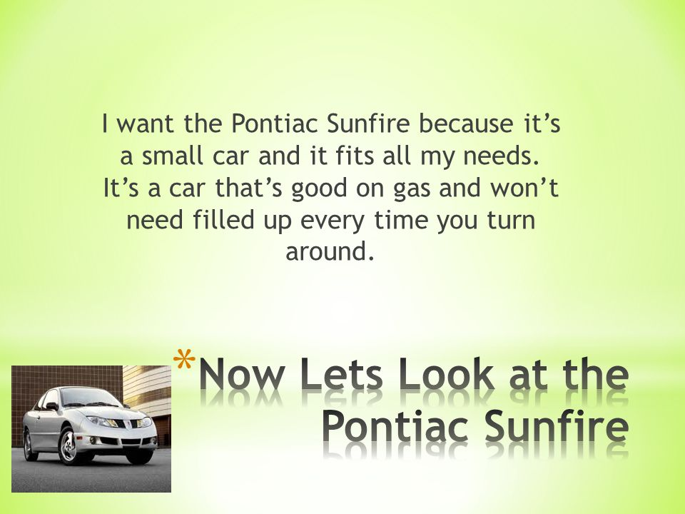 * Child seat anchors * Ventilated front disc / rear drum brakes * Daytime running lights * Engine immobilizer * Front fog/driving lights * Rear center 3-point belt The safety rating of the sun fire Pontiac is 4 out of 5.