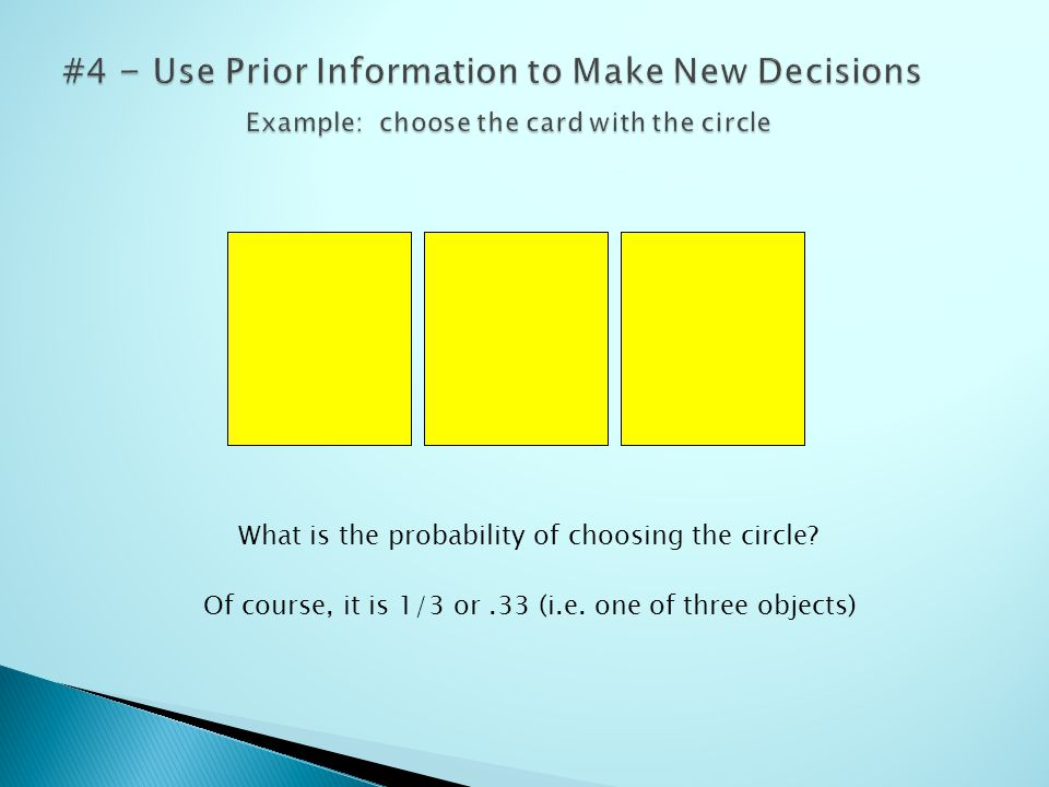 What is the probability of choosing the circle. Of course, it is 1/3 or.33 (i.e.