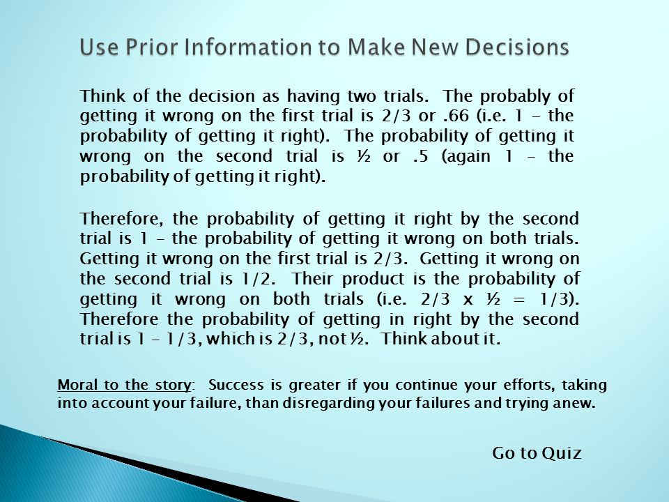 Think of the decision as having two trials. The probably of getting it wrong on the first trial is 2/3 or.66 (i.e. 1 - the probability of getting it r