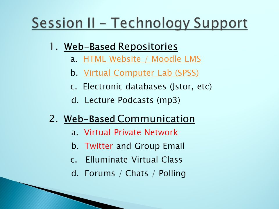1. Web-Based Repositories a. HTML Website / Moodle LMSHTML Website / Moodle LMS b. Virtual Computer Lab (SPSS)Virtual Computer Lab (SPSS) c. Electroni