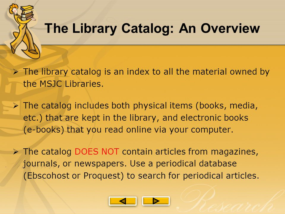  The library catalog is an index to all the material owned by the MSJC Libraries.  The catalog includes both physical items (books, media, etc.) tha