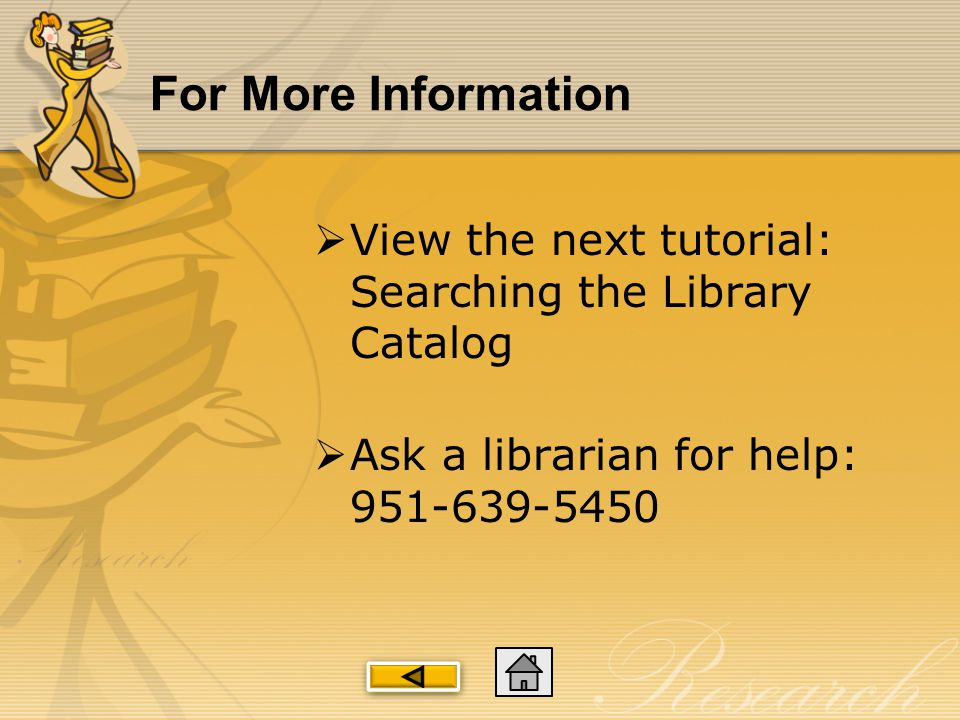 For More Information  View the next tutorial: Searching the Library Catalog  Ask a librarian for help:
