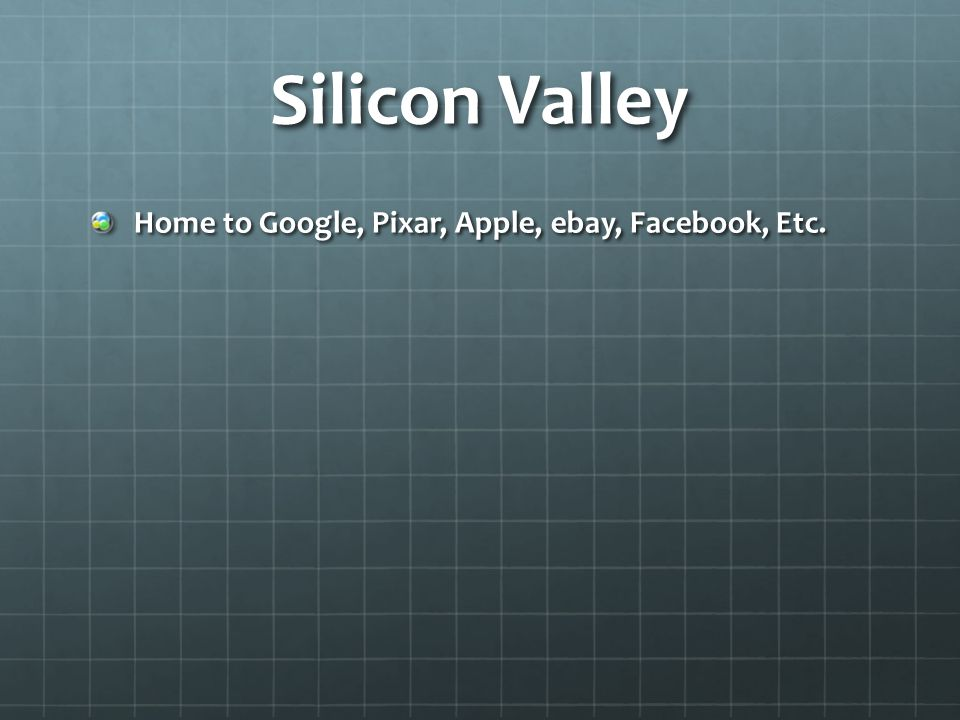 Silicon Valley Home to Google, Pixar, Apple, ebay, Facebook, Etc.
