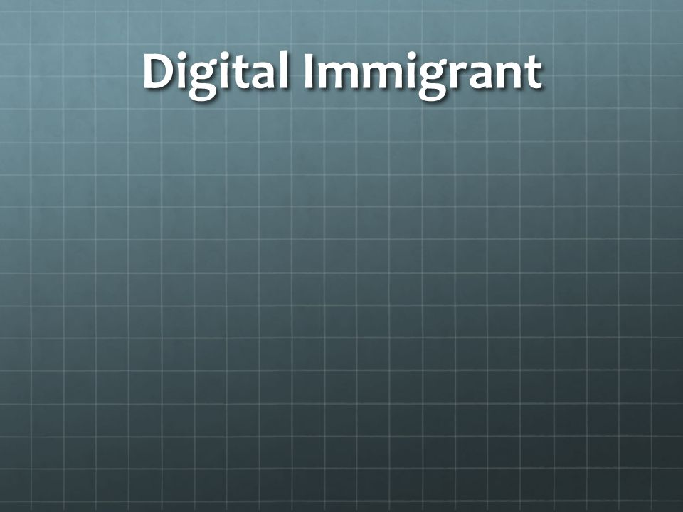 Digital Immigrant