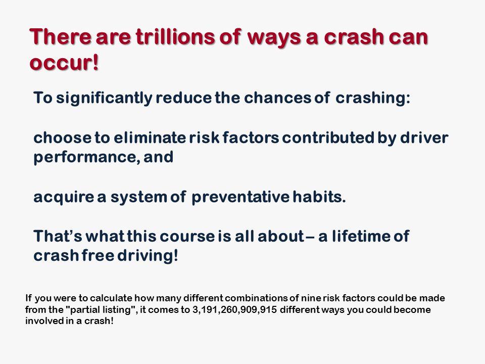 There are trillions of ways a crash can occur.