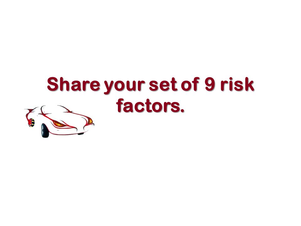 Share your set of 9 risk factors. 7