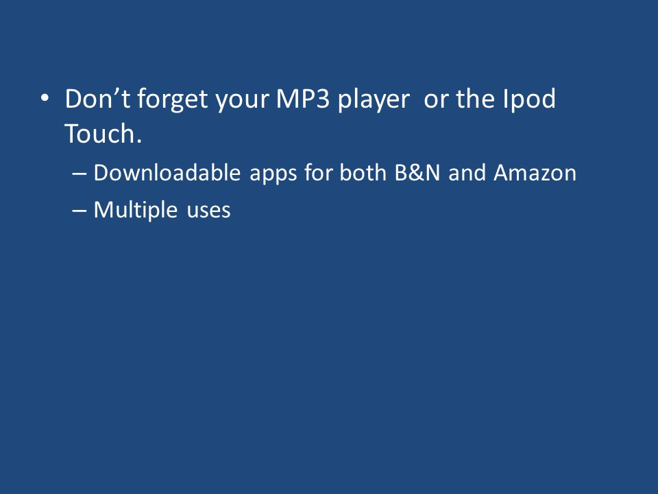 Don't forget your MP3 player or the Ipod Touch.