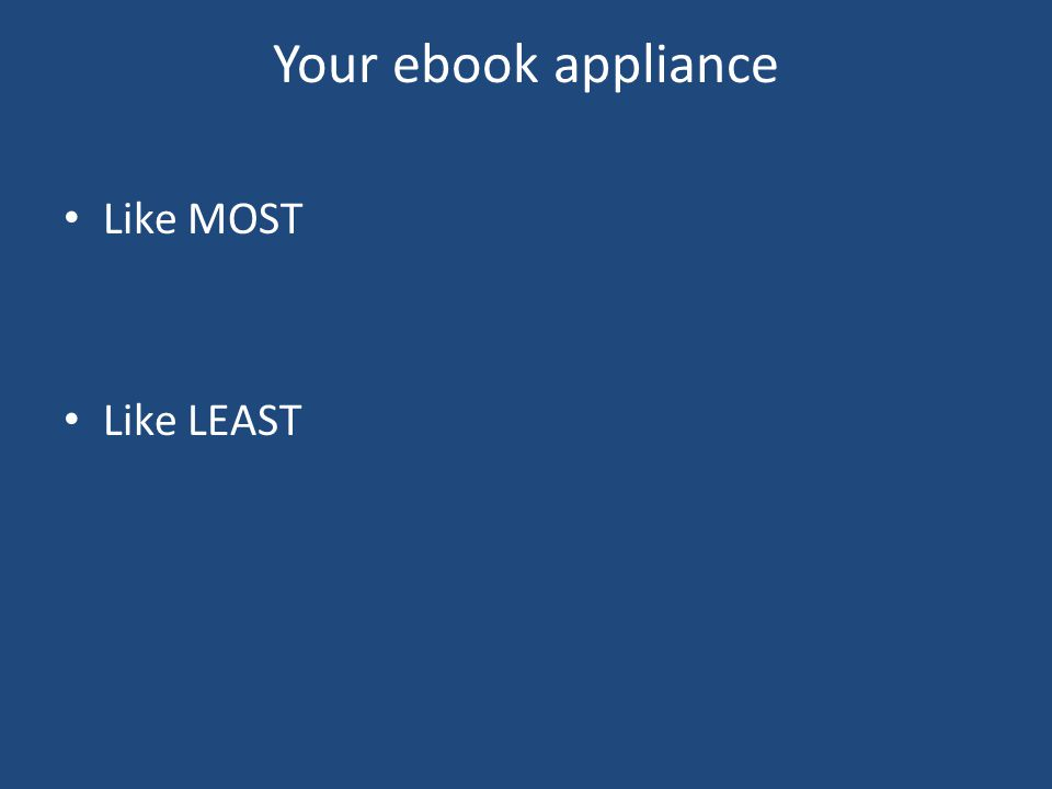 Your ebook appliance Like MOST Like LEAST
