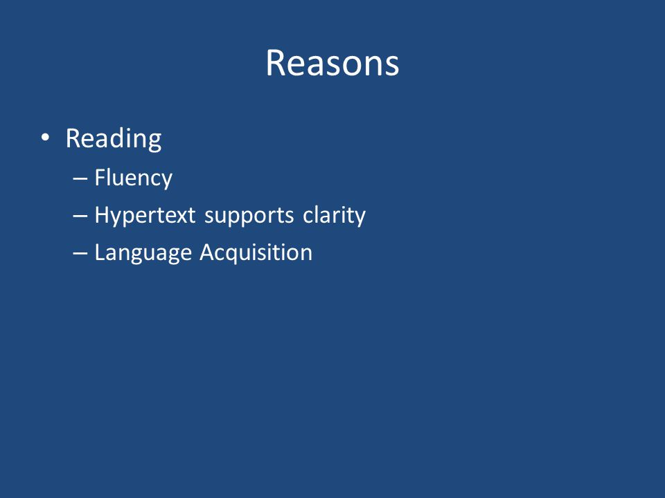 Reasons Reading – Fluency – Hypertext supports clarity – Language Acquisition