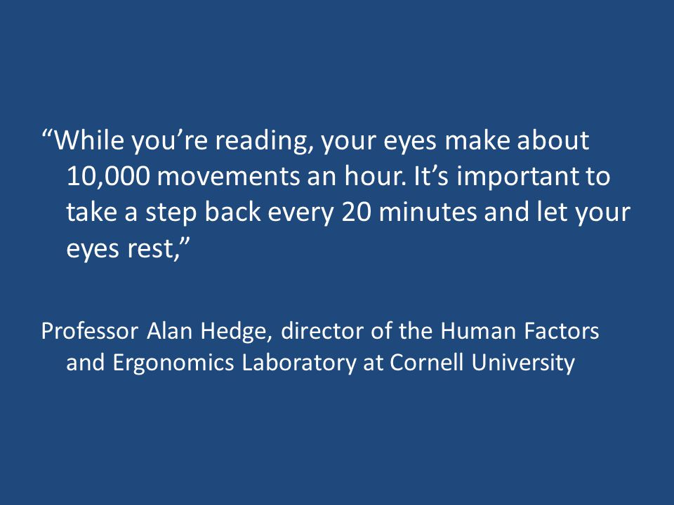 While you're reading, your eyes make about 10,000 movements an hour.
