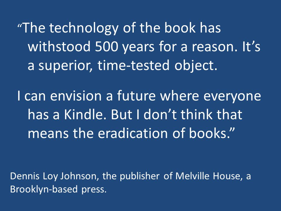 The technology of the book has withstood 500 years for a reason.