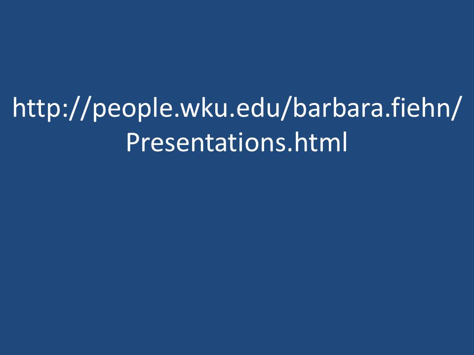 http://people.wku.edu/barbara.fiehn/ Presentations.html